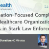 Webinar On Compensation-Focused Compliance: Is Your Healthcare Organization Ready for Shifts in Stark Law Enforcement?