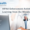 Webinar on HIPAA Enforcement Activity – Learning from the Mistakes of others