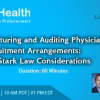 2017 Webinar On Structuring and Auditing Physician Recruitment Arrangements: Key Stark Law Considerations