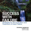 Success With Failure: Strategies for the Evaluation and Treatment of Heart