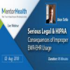 Webinar On Serious Legal and HIPAA Consequences of Improper EMR-EHR Usage