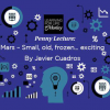 Penny Lecture: Mars – Small, Old, Frozen… Exciting By Javier Cuadros