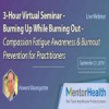 3-Hour Virtual Seminar – Burning Up While Burning Out – Compassion Fatigue Awareness & Burnout Prevention for Practitioners