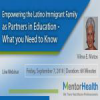 Empowering the Latino Immigrant Family as Partners in Education -What you Need to Know
