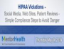 HIPAA Violations – Social Media, Web Sites, Patient Reviews – Simple Compliance Steps to Avoid Danger
