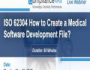 How to Create a Medical Software Development File – ISO 62304